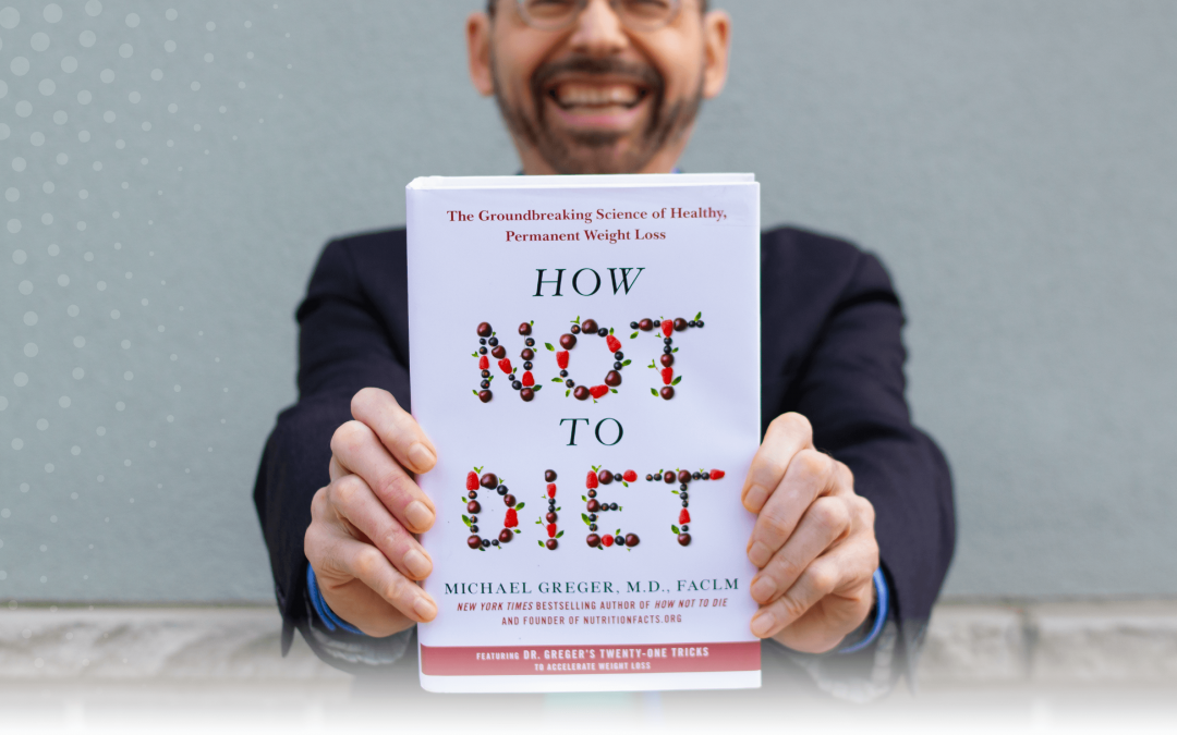 How Not to Diet by Dr Michael Greger MD